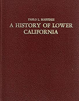Hardcover A History of Lower California ( The Only Complete and Reliable One) Book