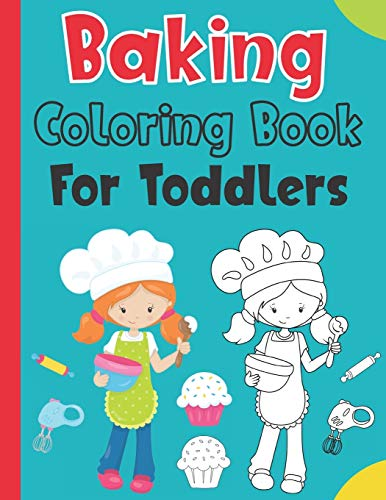 Baking Coloring Book For Toddlers: Easy And Cute Coloring Pages For Girls & Boys - Fun Baking Gift Coloring Book For Kids Ages 2-5