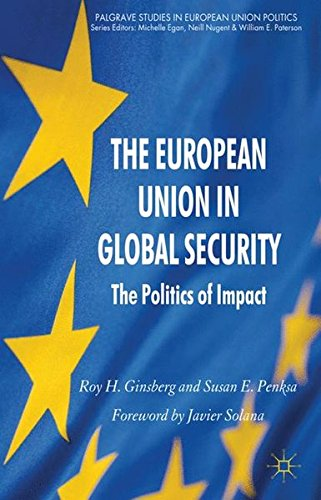 The European Union in Global Security: The Politics of Impact (Palgrave Studies in European Union Politics)