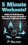 5 Minute Workouts! WODs To Build Muscle, Burn Fat, Increase Strength & Fitness In 5 Minutes Or Less (Home Workouts, Travel Workouts, Bodyweight Exercises, ... Women, Fitness, Fat Loss) (English Edition)