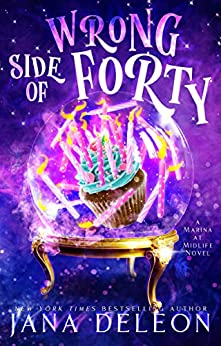 Wrong Side of Forty: A Paranormal Women's Fiction Novel (Marina At Midlife Book 1) by [Jana DeLeon]