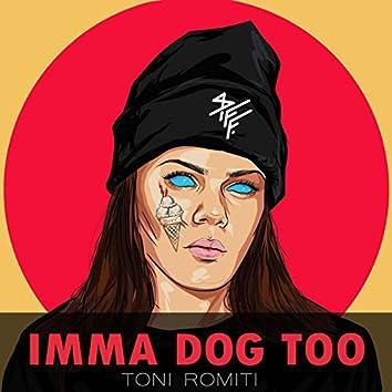 Imma Dog Too
