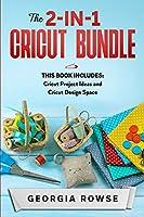 The 2-in-1 Cricut Bundle: This Book Includes: Cricut Project Ideas and Cricut Design Space