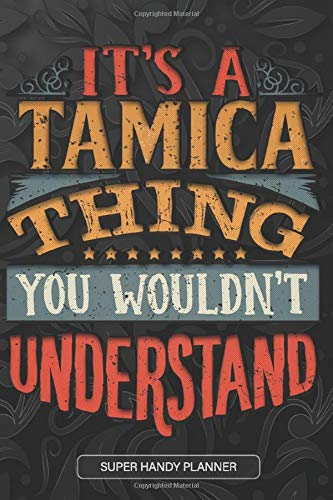 It's A Tamica Thing You Wouldn't Understand: Tamica Name Planner With Notebook Journal Calendar Personal Goals Password Manager & Much More, Perfect Gift For Tamica