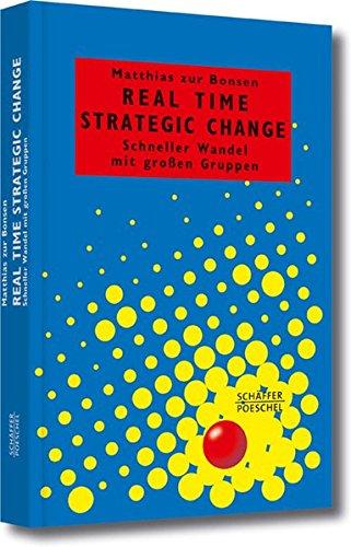 Real Time Strategic Change: Schneller Wandel mit großen Gruppen (Systemisches Management)