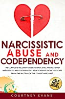 Narcissistic Abuse and Codependency: The Complete Recovery Guide to Spot, End, and Get Over Narcissistic and Codependent Relationships. How to Escape from The Big Trap of The Covert Narcissist.