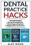 Dental Practice Hacks: Includes Dental Marketing Hacks, Dental Copywriting Hacks & Blogging Hacks For Dentistry