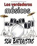 Los verdaderos mùsicos son bateristas: Para principiantes y avanzados que practican o estudian la batería. Partituras en blanco para tambores. Ideas ... aniversarios, fiestas...  123 páginas 8x10