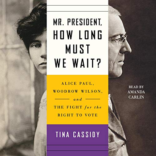 Mr. President, How Long Must We Wait?     Alice Paul, Woodrow Wilson, and the Fight for the Right to Vote              De :                                                                                                                                 Tina Cassidy                               Lu par :                                                                                                                                 Amanda Carlin                      Durée : 10 h et 13 min     Pas de notations     Global 0,0