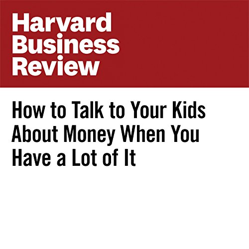 How to Talk to Your Kids About Money When You Have a Lot of It copertina