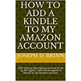 HOW TO ADD A KINDLE TO MY AMAZON ACCOUNT: 2020 Step-by-Step Manual on How to Set up, Re-register, Add and Deregister a Device on my Amazon Account (English Edition)