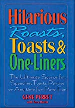 Hilarious Roasts, Toasts & One-Liners: The Ultimate Source for Speeches, Toasts, Parties or Anytime For Pure Fun