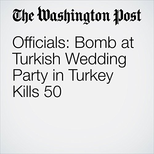 Officials: Bomb at Turkish Wedding Party in Turkey Kills 50 cover art