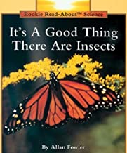 It's a Good Thing There Are Insects (Rookie Read-About Science Series) (Rookie Read-About Science: Animals)