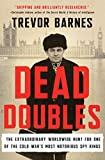 Image of Dead Doubles: The Extraordinary Worldwide Hunt for One of the Cold War's Most Notorious Spy Rings