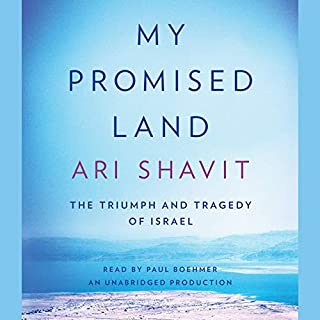 My Promised Land     The Triumph and Tragedy of Israel              By:                                                                                                                                 Ari Shavit                               Narrated by:                                                                                                                                 Paul Boehmer                      Length: 20 hrs and 45 mins     52 ratings     Overall 4.7