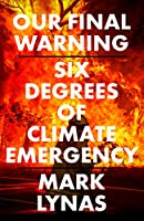 Our Final Warning: Six Degrees of Climate Emergency