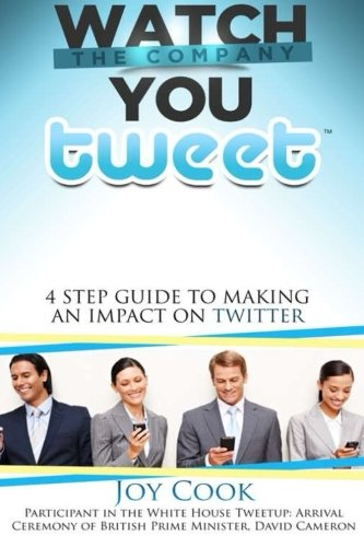 Watch The Company You Tweet: 4 Step Guide to Making an Impact on Twitter