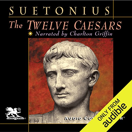 The Twelve Caesars                   By:                                                                                                                                 Suetonius                               Narrated by:                                                                                                                                 Charlton Griffin                      Length: 14 hrs and 12 mins     185 ratings     Overall 4.2