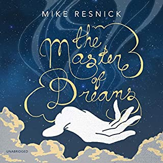 The Master of Dreams     The Dreamscape Trilogy, Book 1              Written by:                                                                                                                                 Mike Resnick                               Narrated by:                                                                                                                                 Michael David Axtell                      Length: 7 hrs and 2 mins     Not rated yet     Overall 0.0