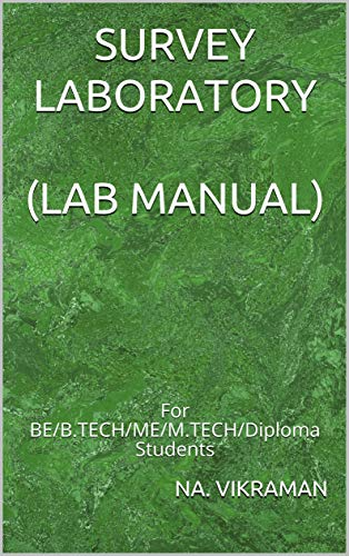 SURVEY LABORATORY (LAB MANUAL): For BE/B.TECH/ME/M.TECH/Diploma Students (2020 Book 168) (English Edition)
