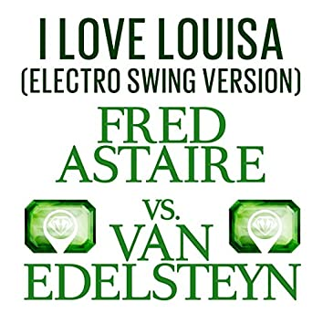 I Love Louisa (Electro Swing Version)