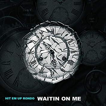 Waitin on Me