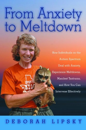 From Anxiety to Meltdown: How Individuals on the Autism Spectrum Deal with Anxiety, Experience Meltdowns, Manifest Tantrums, and How You Can Intervene Effectively (English Edition)