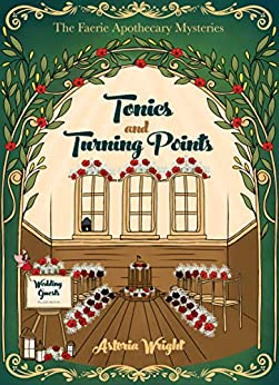 Tonics and Turning Points (The Faerie Apothecary Mysteries Book 7) (English Edition) von [Astoria Wright]