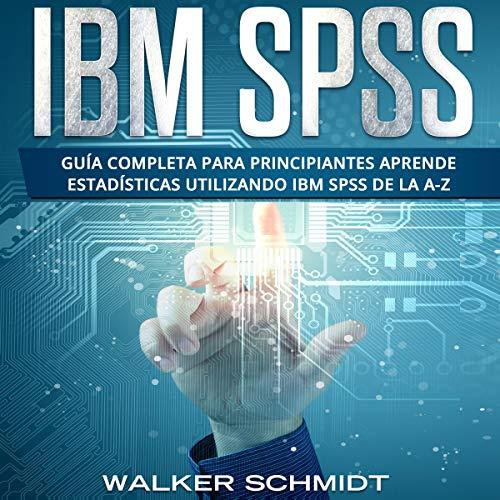 Diseño de la portada del título IBM SPSS: Guía Completa Para Principiantes Aprende Estadísticas Utilizando IBM SPSS De la A-Z