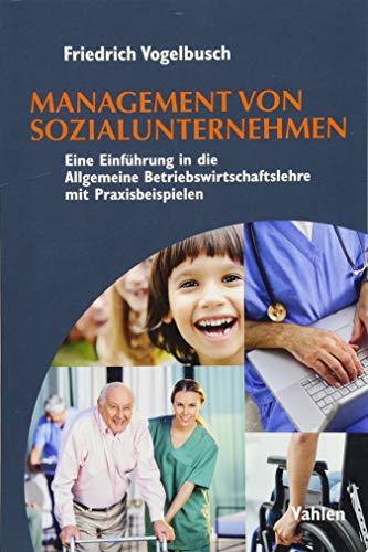 Management von Sozialunternehmen: Eine Einführung in die Allgemeine Betriebswirtschaftslehre mit Abbildungen und Praxisbeispielen