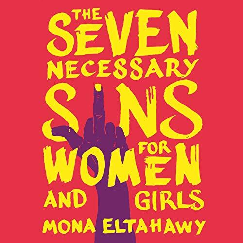 The Seven Necessary Sins for Women and Girls Audiobook By Mona Eltahawy cover art