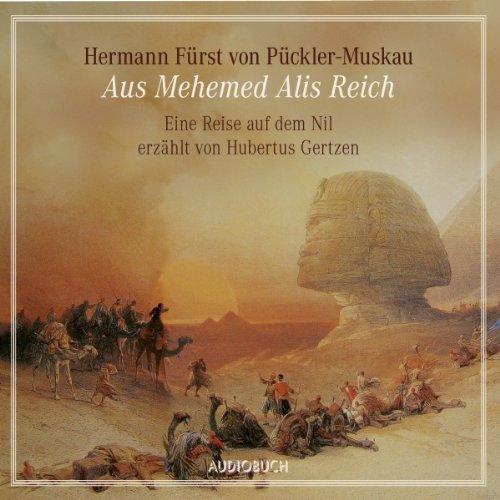 Aus Mehemed Alis Reich. Eine Reise auf dem Nil                   Autor:                                                                                                                                 Hermann von Pückler-Muskau                               Sprecher:                                                                                                                                 Hubertus Gertzen                      Spieldauer: 1 Std. und 16 Min.     2 Bewertungen     Gesamt 4,0