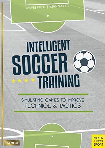 Intelligent Soccer Training: Simulating Games to Improve Technique & Tactics (English Edition)