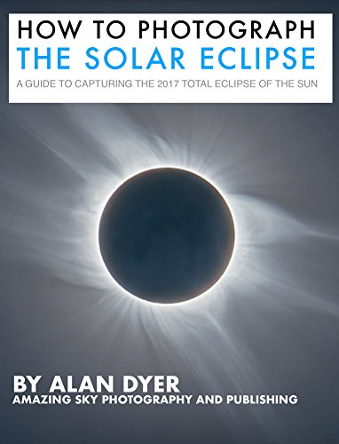 How to Photograph the Solar Eclipse: A Guide to Capturing the 2017 Total Eclipse of the Sun Astronomy Digital Photography