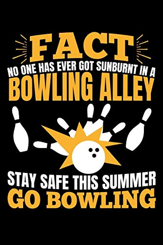 FACT NO ONE HAS EVER GOTTEN SUNBURNT IN A BOWLING ALLEY STAY SAFE THIS SUMMER GO BOWLING: A Journal, Notepad, or Diary to write down your thoughts. - ... Writing Space, Doodle, Note, Sketchpad
