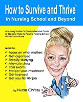 How to Survive and Thrive in Nursing School and Beyond: A Nursing Student's Comprehensive Guide of Tips and Tricks to Passing Nursing School Written by a Nurse