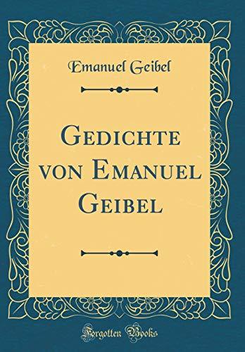 Gedichte von Emanuel Geibel (Classic Reprint)