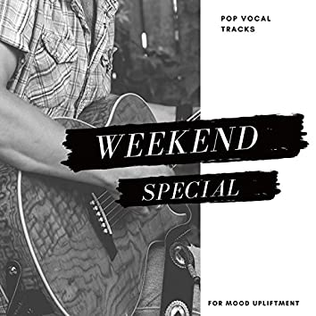 Weekend Special - Pop Vocal Tracks For Mood Upliftment