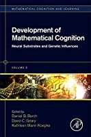 Development of Mathematical Cognition: Neural Substrates and Genetic Influences (Volume 2) (Mathematical Cognition and Learning (Print), Volume 2)