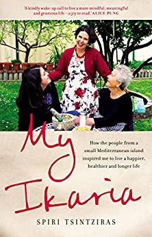 My Ikaria: How the People From a Small Mediterranean Island Inspired Me to Live a Happier, Healthier and Longer Life by [Spiri Tsintziras]