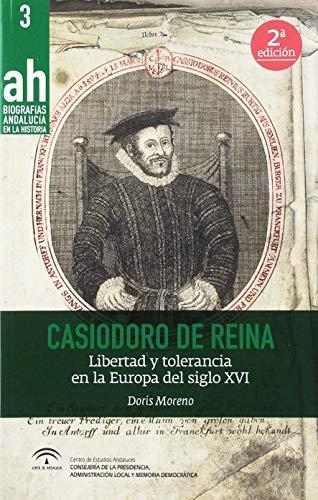 Casiodoro de Reina (2ª edición): Libertad y tolerancia en la Europa del siglo XVI (Biografías Andalucía en la Historia)