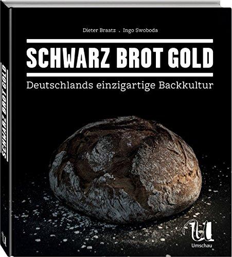 Schwarz Brot Gold: Deutschlands einzigartige Brotkultur von Dieter Braatz (28. Oktober 2015) Gebundene Ausgabe