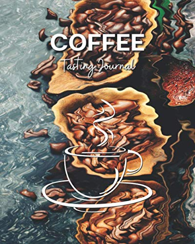 Coffee Tasting Journal: a Log and track Rate Varieties Roasts strange Roasting Record Book pour Notebook logbook notepad taste writing Gift for men women Drinkers lovers Diary Handbook
