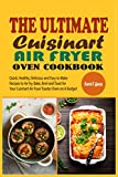 The Ultimate Cuisinart Air Fryer Oven Cookbook: Quick, Healthy, Delicious and Easy to Make Recipes to Air fry, Bake, Broil and Toast for Your Cuisinart Air Fryer Toaster Oven on A Budget