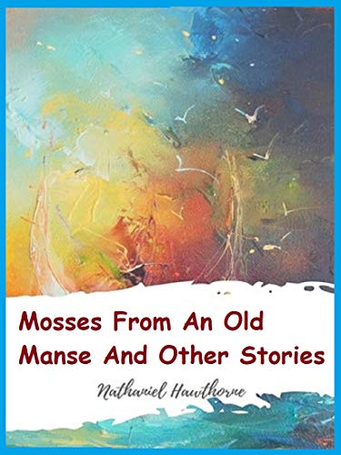 Mosses from an Old Manse, and Other Stories (English Edition)