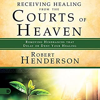 Receiving Healing from the Courts of Heaven: Removing Hindrances That Delay or Deny Healing     The Official Courts of Heaven Series, Book 3              By:                                                                                                                                 Robert Henderson                               Narrated by:                                                                                                                                 Mark Isham                      Length: 5 hrs and 43 mins     2 ratings     Overall 4.5