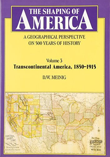 The Shaping of America: A Geographical Perspective on 500 Years of History: Volume 3: Transcontinental America, 1850-1915 (Shaping of America; A ... of 500 Years of History (Hardcover), Band 3)