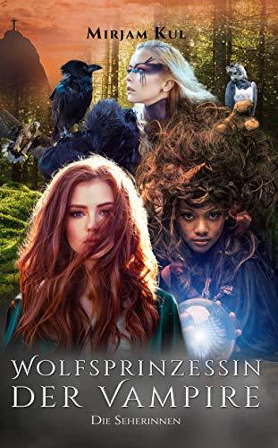Wolfsprinzessin der Vampire: Die Seherinnen (Buch 17) (Wolfprinzessin der Vampire)