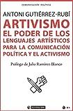 Artivismo. El Poder De Los Lenguajes artísticos para La Comunicación Política y El Activismo: 687 (Manuales)